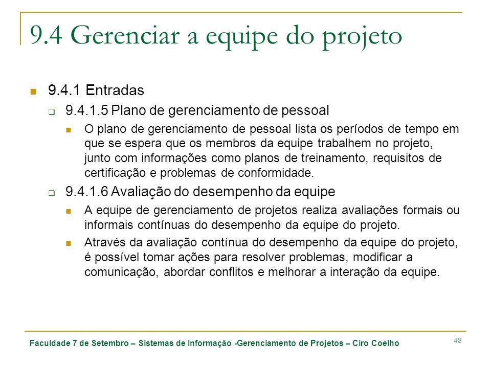 Faculdade 7 de Setembro – Sistemas de Informação -Gerenciamento de Projetos – Ciro Coelho 48 9.4 Gerenciar a equipe do projeto 9.4.1 Entradas 9.4.1.5