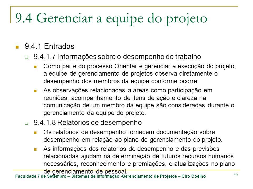 Faculdade 7 de Setembro – Sistemas de Informação -Gerenciamento de Projetos – Ciro Coelho 49 9.4 Gerenciar a equipe do projeto 9.4.1 Entradas 9.4.1.7