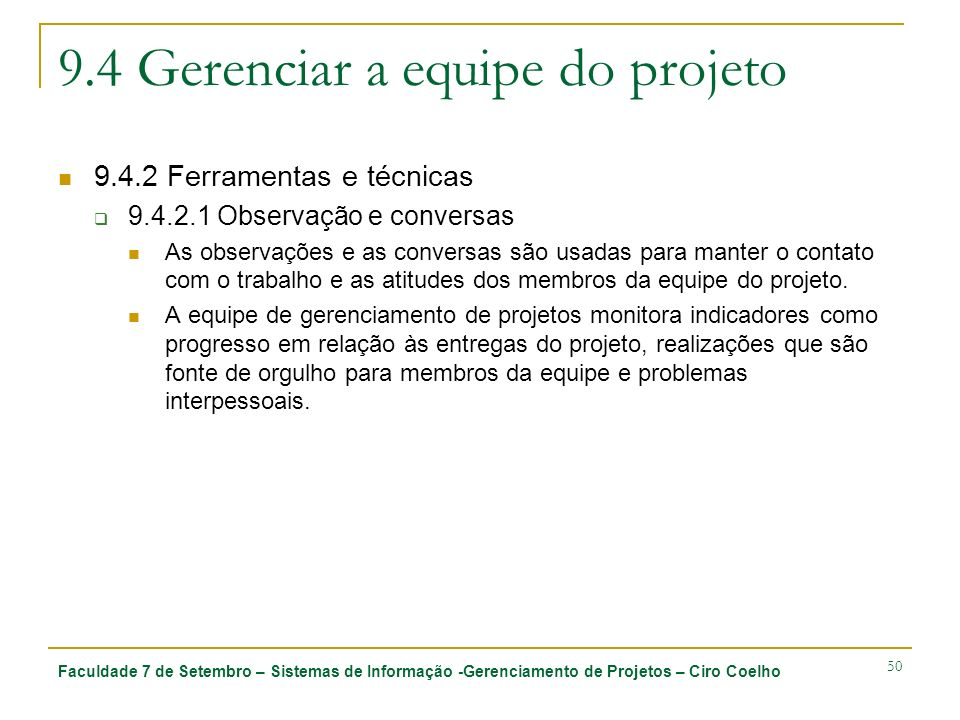 Faculdade 7 de Setembro – Sistemas de Informação -Gerenciamento de Projetos – Ciro Coelho 50 9.4 Gerenciar a equipe do projeto 9.4.2 Ferramentas e téc