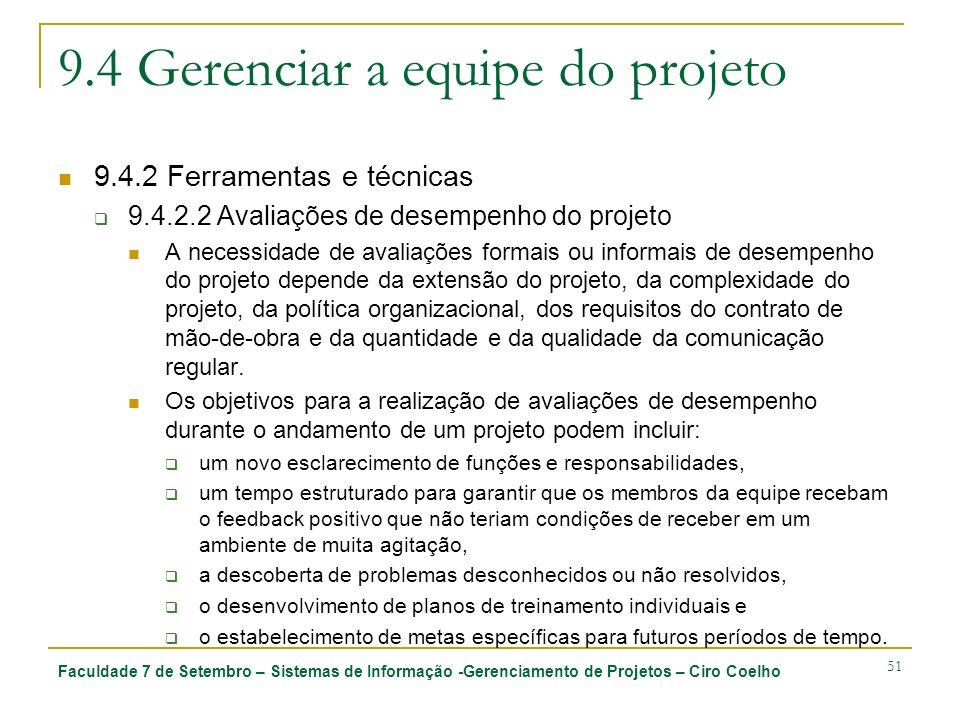 Faculdade 7 de Setembro – Sistemas de Informação -Gerenciamento de Projetos – Ciro Coelho 51 9.4 Gerenciar a equipe do projeto 9.4.2 Ferramentas e téc