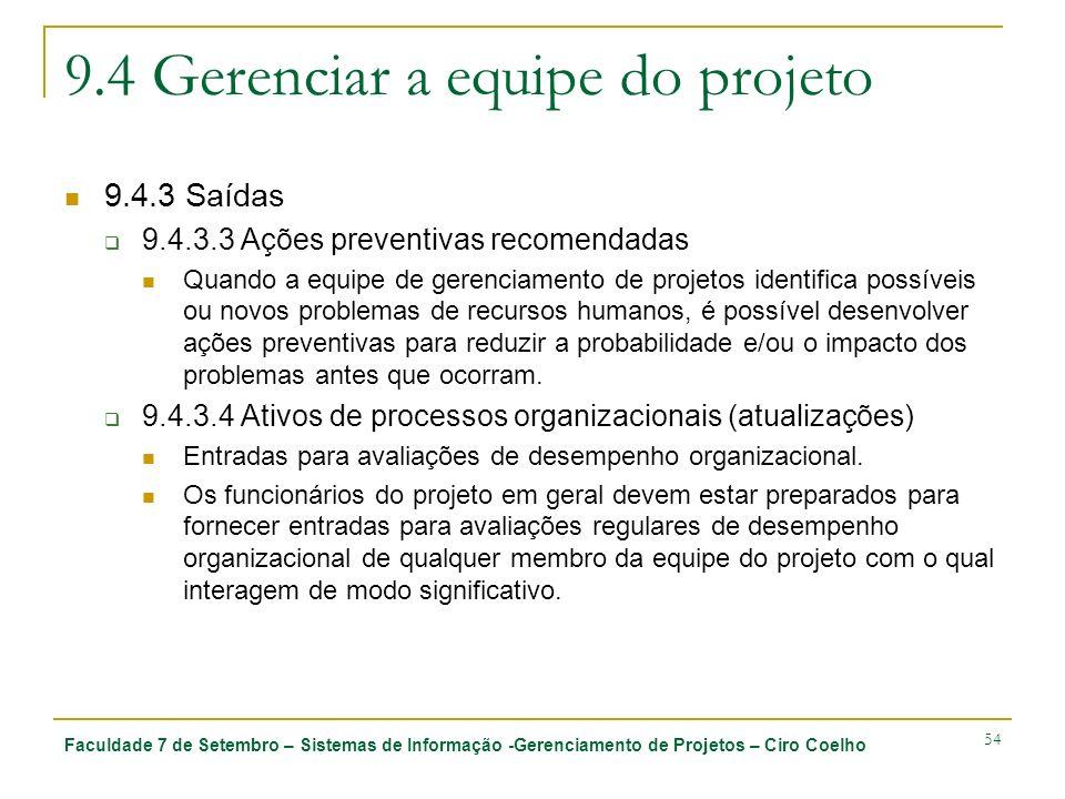 Faculdade 7 de Setembro – Sistemas de Informação -Gerenciamento de Projetos – Ciro Coelho 54 9.4 Gerenciar a equipe do projeto 9.4.3 Saídas 9.4.3.3 Aç