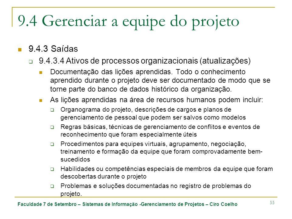 Faculdade 7 de Setembro – Sistemas de Informação -Gerenciamento de Projetos – Ciro Coelho 55 9.4 Gerenciar a equipe do projeto 9.4.3 Saídas 9.4.3.4 At