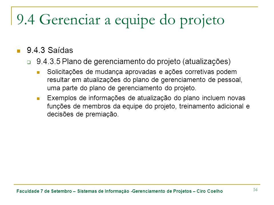 Faculdade 7 de Setembro – Sistemas de Informação -Gerenciamento de Projetos – Ciro Coelho 56 9.4 Gerenciar a equipe do projeto 9.4.3 Saídas 9.4.3.5 Pl