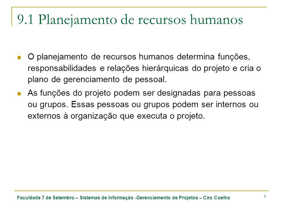 Faculdade 7 de Setembro – Sistemas de Informação -Gerenciamento de Projetos – Ciro Coelho 6 9.1 Planejamento de recursos humanos O planejamento de rec