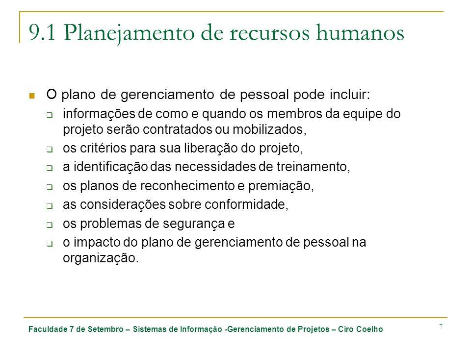 Faculdade 7 de Setembro – Sistemas de Informação -Gerenciamento de Projetos – Ciro Coelho 7 9.1 Planejamento de recursos humanos O plano de gerenciame