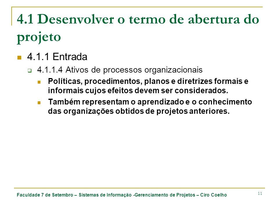 Faculdade 7 de Setembro – Sistemas de Informação -Gerenciamento de Projetos – Ciro Coelho 11 4.1 Desenvolver o termo de abertura do projeto 4.1.1 Entr