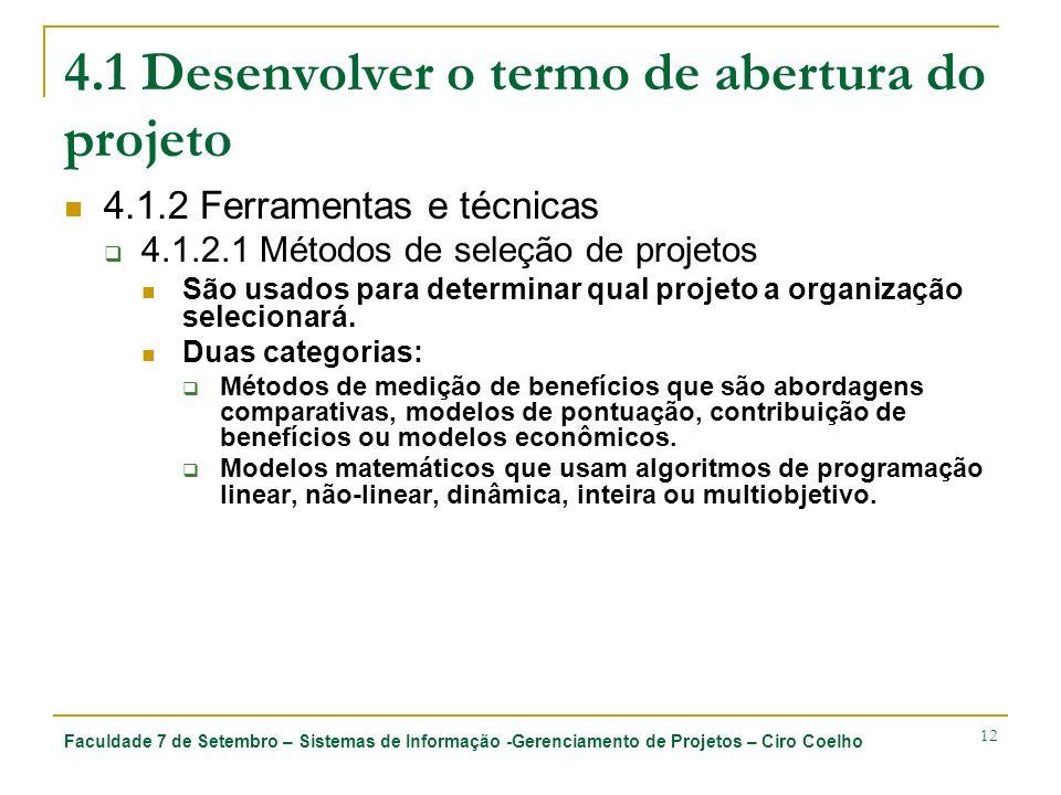 Faculdade 7 de Setembro – Sistemas de Informação -Gerenciamento de Projetos – Ciro Coelho 12 4.1 Desenvolver o termo de abertura do projeto 4.1.2 Ferr