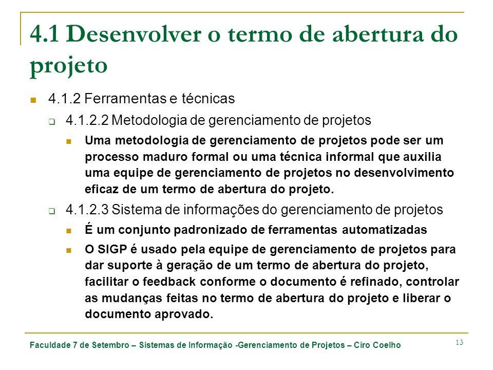 Faculdade 7 de Setembro – Sistemas de Informação -Gerenciamento de Projetos – Ciro Coelho 13 4.1 Desenvolver o termo de abertura do projeto 4.1.2 Ferr