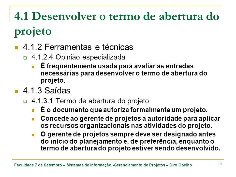 Faculdade 7 de Setembro – Sistemas de Informação -Gerenciamento de Projetos – Ciro Coelho 14 4.1 Desenvolver o termo de abertura do projeto 4.1.2 Ferr