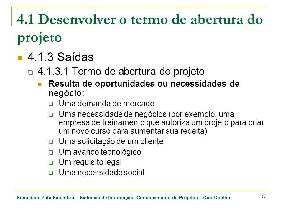 Faculdade 7 de Setembro – Sistemas de Informação -Gerenciamento de Projetos – Ciro Coelho 15 4.1 Desenvolver o termo de abertura do projeto 4.1.3 Saíd