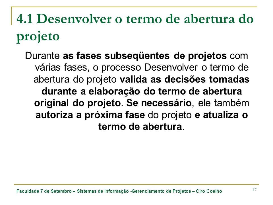 Faculdade 7 de Setembro – Sistemas de Informação -Gerenciamento de Projetos – Ciro Coelho 17 4.1 Desenvolver o termo de abertura do projeto Durante as