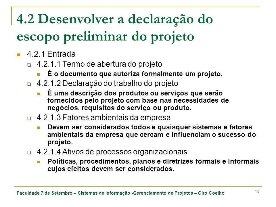 Faculdade 7 de Setembro – Sistemas de Informação -Gerenciamento de Projetos – Ciro Coelho 19 4.2 Desenvolver a declaração do escopo preliminar do proj
