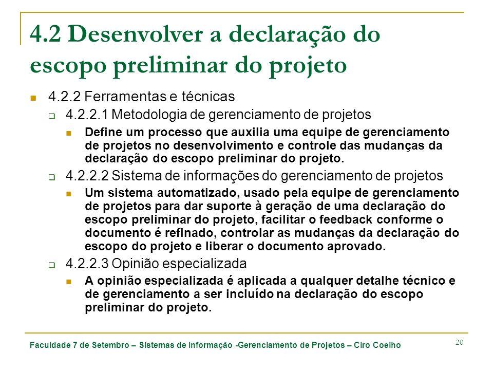 Faculdade 7 de Setembro – Sistemas de Informação -Gerenciamento de Projetos – Ciro Coelho 20 4.2 Desenvolver a declaração do escopo preliminar do proj