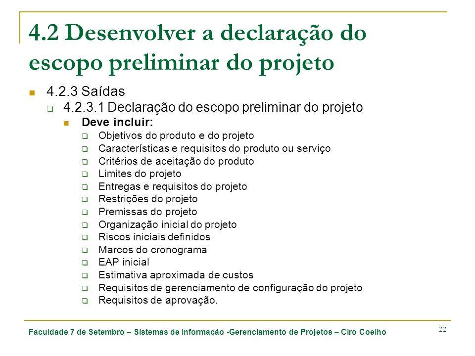 Faculdade 7 de Setembro – Sistemas de Informação -Gerenciamento de Projetos – Ciro Coelho 22 4.2 Desenvolver a declaração do escopo preliminar do proj