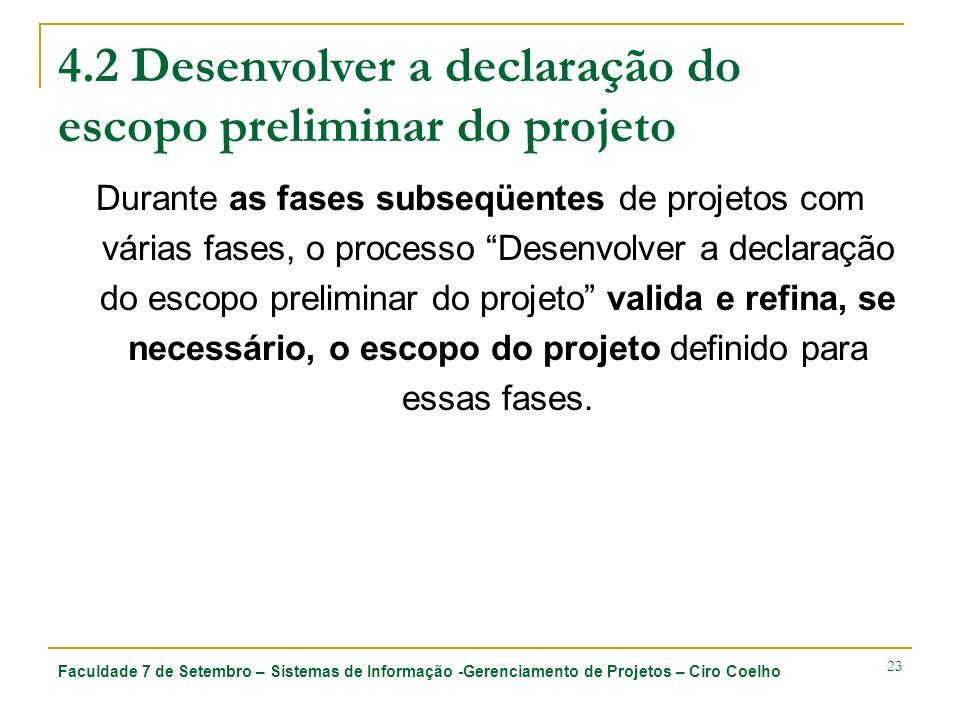 Faculdade 7 de Setembro – Sistemas de Informação -Gerenciamento de Projetos – Ciro Coelho 23 4.2 Desenvolver a declaração do escopo preliminar do proj