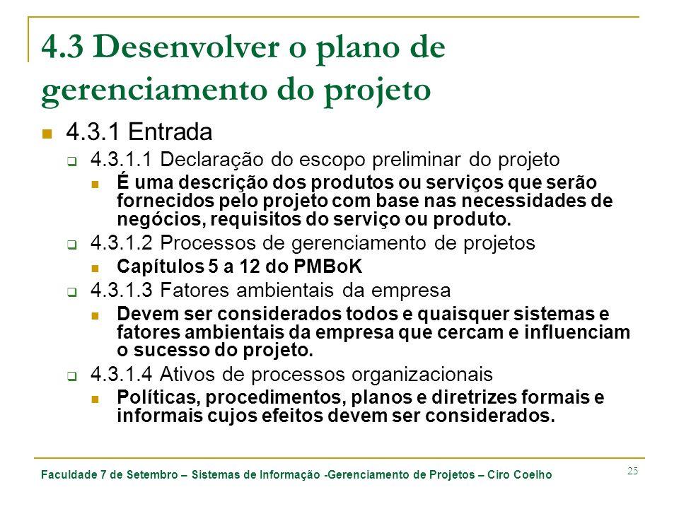 Faculdade 7 de Setembro – Sistemas de Informação -Gerenciamento de Projetos – Ciro Coelho 25 4.3 Desenvolver o plano de gerenciamento do projeto 4.3.1