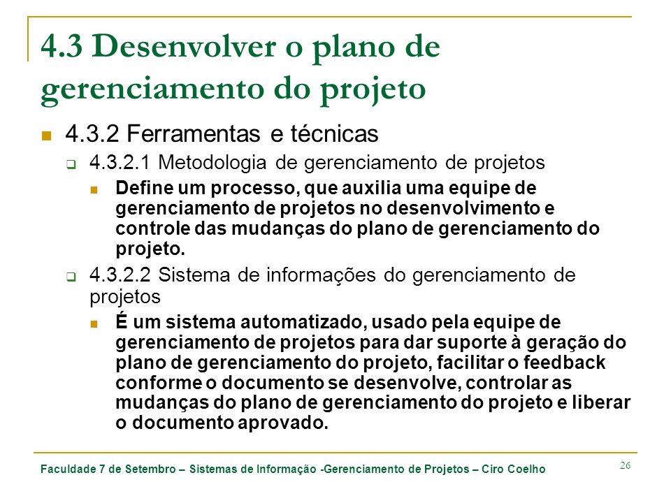 Faculdade 7 de Setembro – Sistemas de Informação -Gerenciamento de Projetos – Ciro Coelho 26 4.3 Desenvolver o plano de gerenciamento do projeto 4.3.2