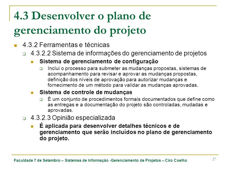 Faculdade 7 de Setembro – Sistemas de Informação -Gerenciamento de Projetos – Ciro Coelho 27 4.3 Desenvolver o plano de gerenciamento do projeto 4.3.2