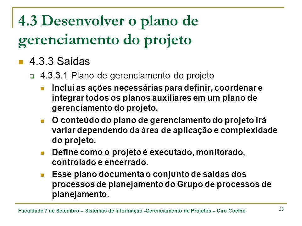 Faculdade 7 de Setembro – Sistemas de Informação -Gerenciamento de Projetos – Ciro Coelho 28 4.3 Desenvolver o plano de gerenciamento do projeto 4.3.3