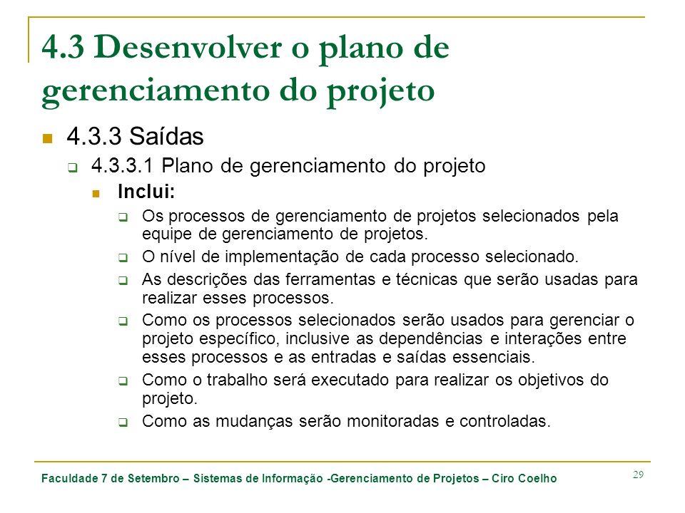 Faculdade 7 de Setembro – Sistemas de Informação -Gerenciamento de Projetos – Ciro Coelho 29 4.3 Desenvolver o plano de gerenciamento do projeto 4.3.3