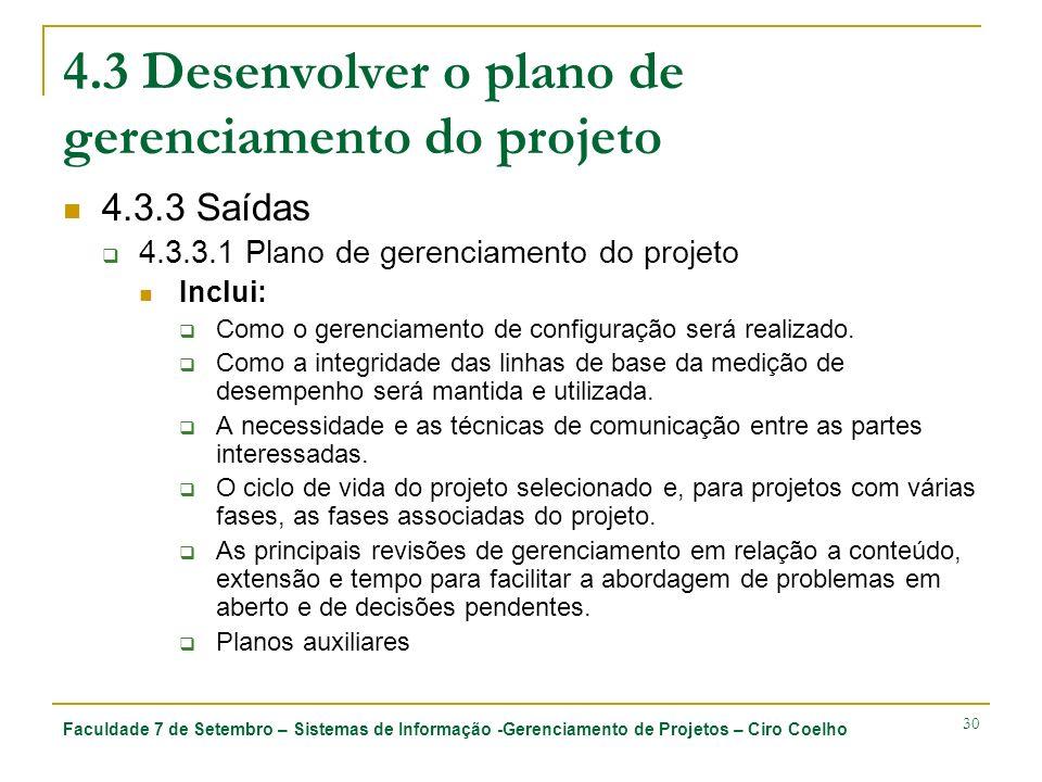 Faculdade 7 de Setembro – Sistemas de Informação -Gerenciamento de Projetos – Ciro Coelho 30 4.3 Desenvolver o plano de gerenciamento do projeto 4.3.3 Saídas 4.3.3.1 Plano de gerenciamento do projeto Inclui: Como o gerenciamento de configuração será realizado.