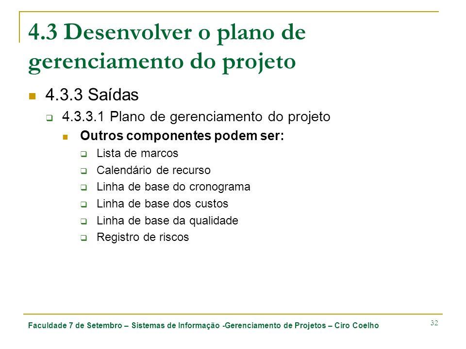 Faculdade 7 de Setembro – Sistemas de Informação -Gerenciamento de Projetos – Ciro Coelho 32 4.3 Desenvolver o plano de gerenciamento do projeto 4.3.3