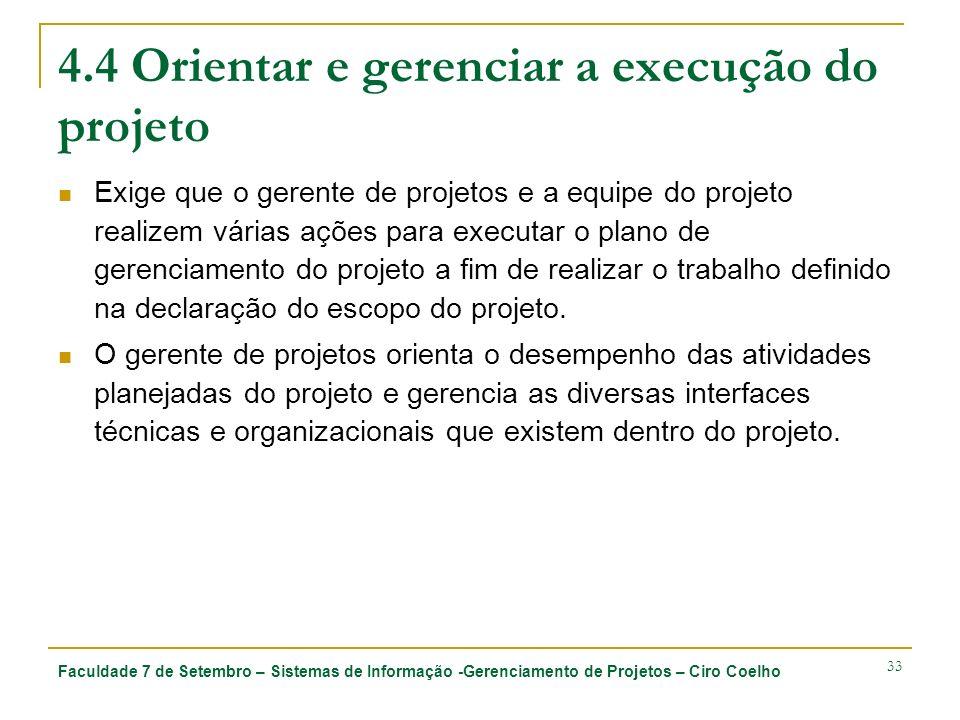 Faculdade 7 de Setembro – Sistemas de Informação -Gerenciamento de Projetos – Ciro Coelho 33 4.4 Orientar e gerenciar a execução do projeto Exige que