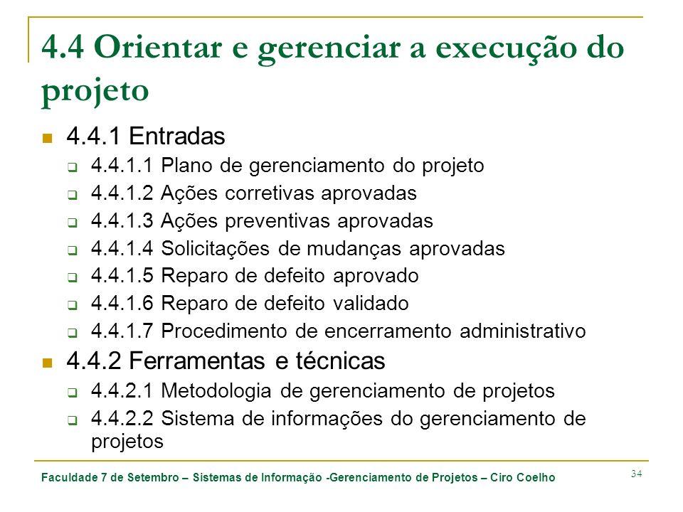 Faculdade 7 de Setembro – Sistemas de Informação -Gerenciamento de Projetos – Ciro Coelho 34 4.4 Orientar e gerenciar a execução do projeto 4.4.1 Entr