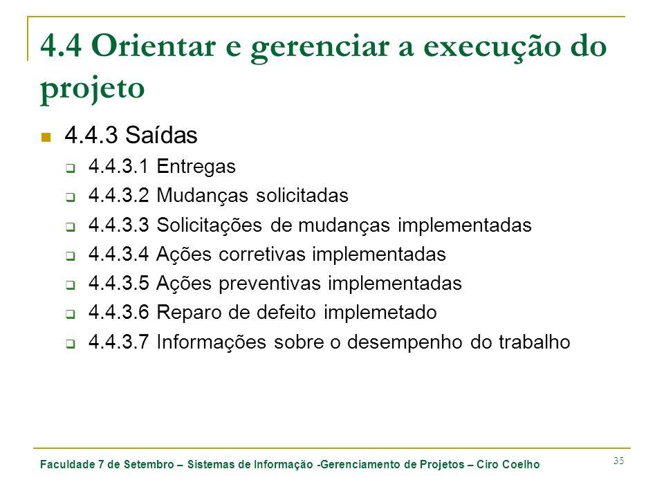 Faculdade 7 de Setembro – Sistemas de Informação -Gerenciamento de Projetos – Ciro Coelho 35 4.4 Orientar e gerenciar a execução do projeto 4.4.3 Saíd