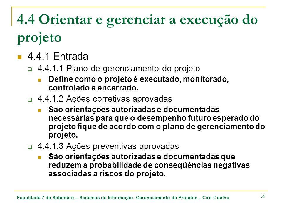 Faculdade 7 de Setembro – Sistemas de Informação -Gerenciamento de Projetos – Ciro Coelho 36 4.4 Orientar e gerenciar a execução do projeto 4.4.1 Entr