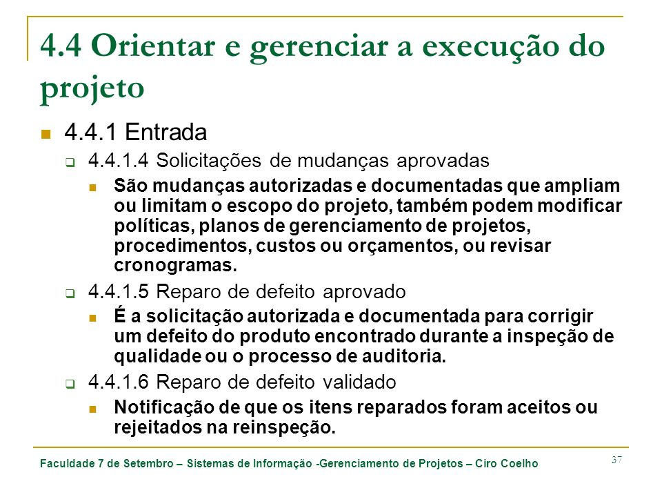 Faculdade 7 de Setembro – Sistemas de Informação -Gerenciamento de Projetos – Ciro Coelho 37 4.4 Orientar e gerenciar a execução do projeto 4.4.1 Entr