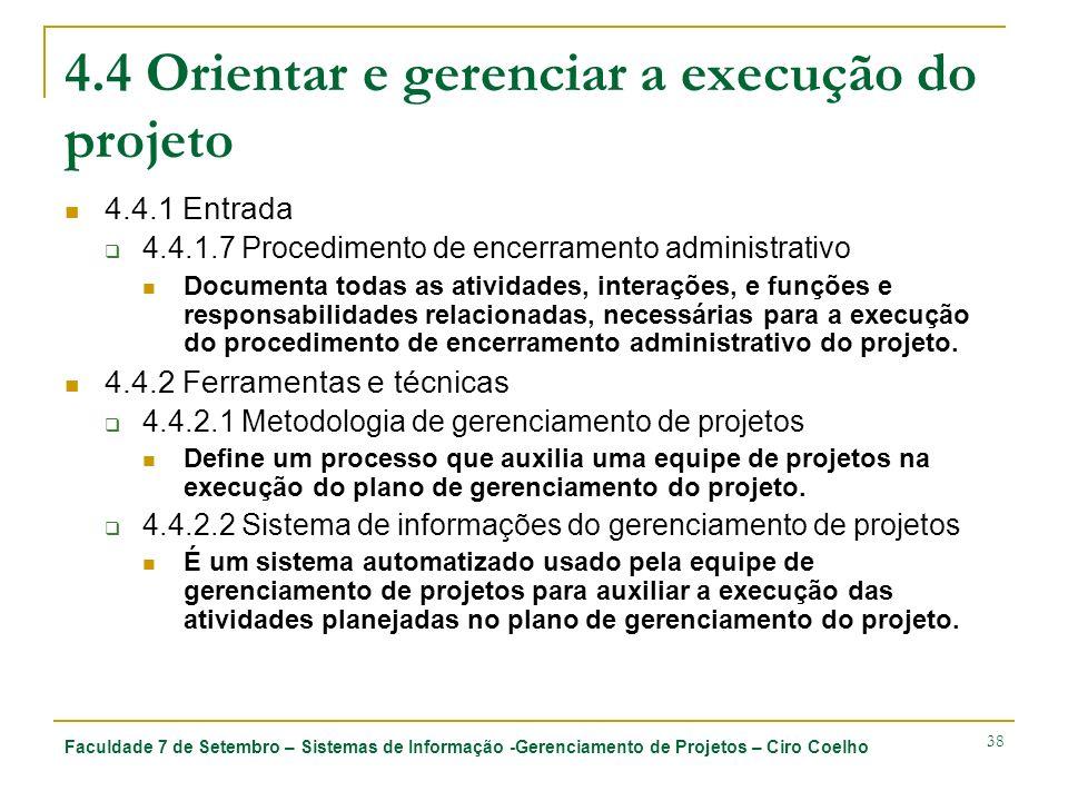 Faculdade 7 de Setembro – Sistemas de Informação -Gerenciamento de Projetos – Ciro Coelho 38 4.4 Orientar e gerenciar a execução do projeto 4.4.1 Entr