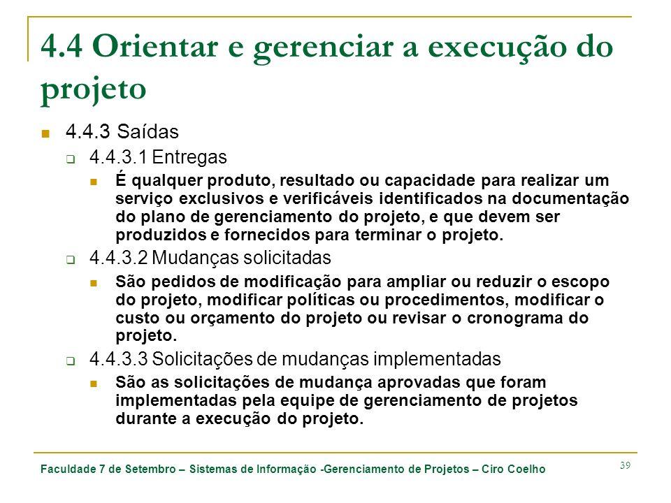 Faculdade 7 de Setembro – Sistemas de Informação -Gerenciamento de Projetos – Ciro Coelho 39 4.4 Orientar e gerenciar a execução do projeto 4.4.3 Saíd