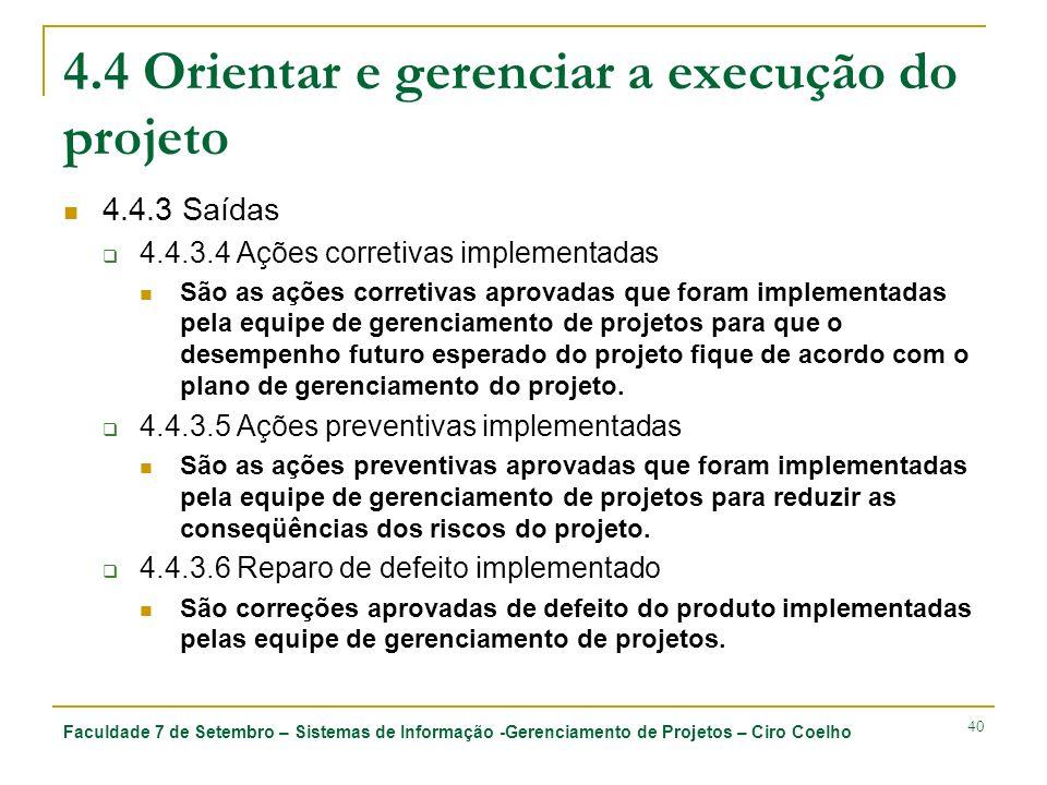 Faculdade 7 de Setembro – Sistemas de Informação -Gerenciamento de Projetos – Ciro Coelho 40 4.4 Orientar e gerenciar a execução do projeto 4.4.3 Saíd