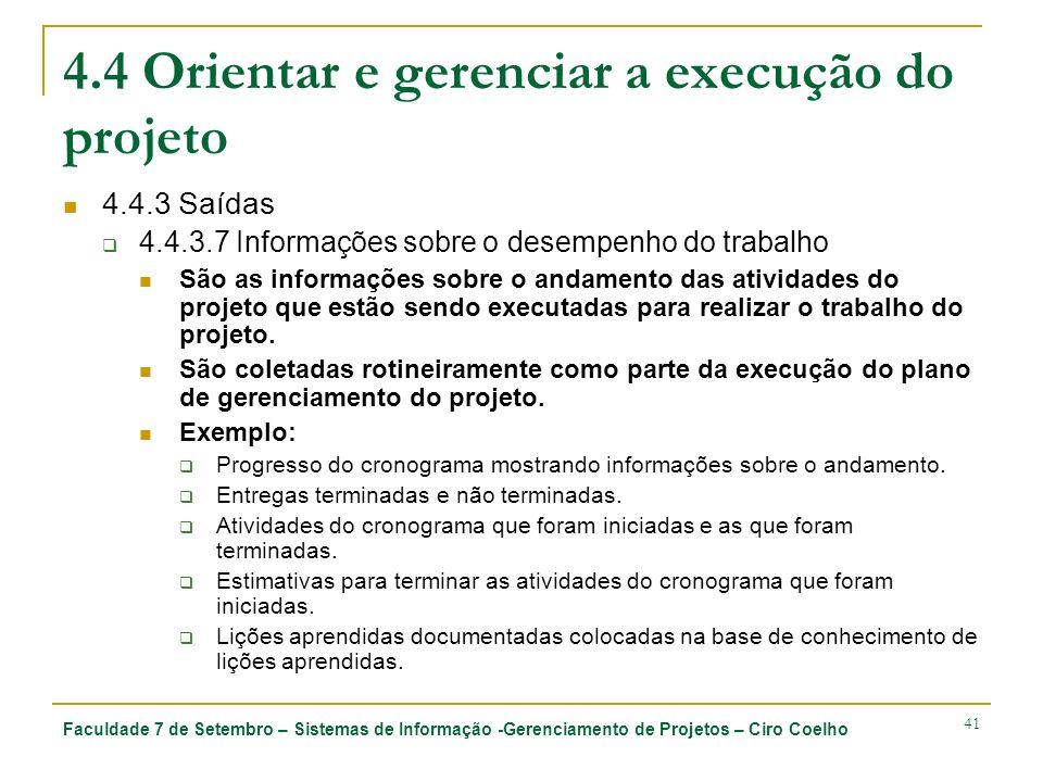 Faculdade 7 de Setembro – Sistemas de Informação -Gerenciamento de Projetos – Ciro Coelho 41 4.4 Orientar e gerenciar a execução do projeto 4.4.3 Saíd