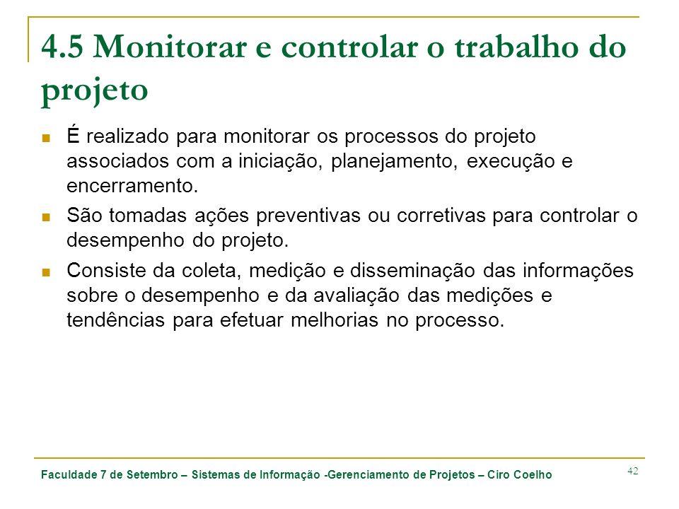 Faculdade 7 de Setembro – Sistemas de Informação -Gerenciamento de Projetos – Ciro Coelho 42 4.5 Monitorar e controlar o trabalho do projeto É realiza