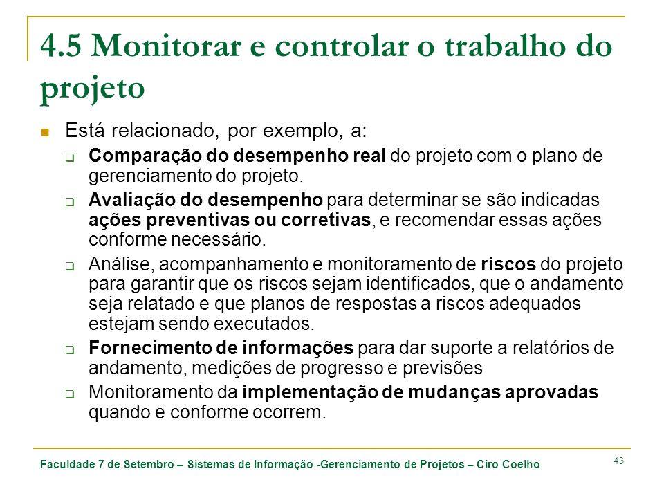 Faculdade 7 de Setembro – Sistemas de Informação -Gerenciamento de Projetos – Ciro Coelho 43 4.5 Monitorar e controlar o trabalho do projeto Está rela