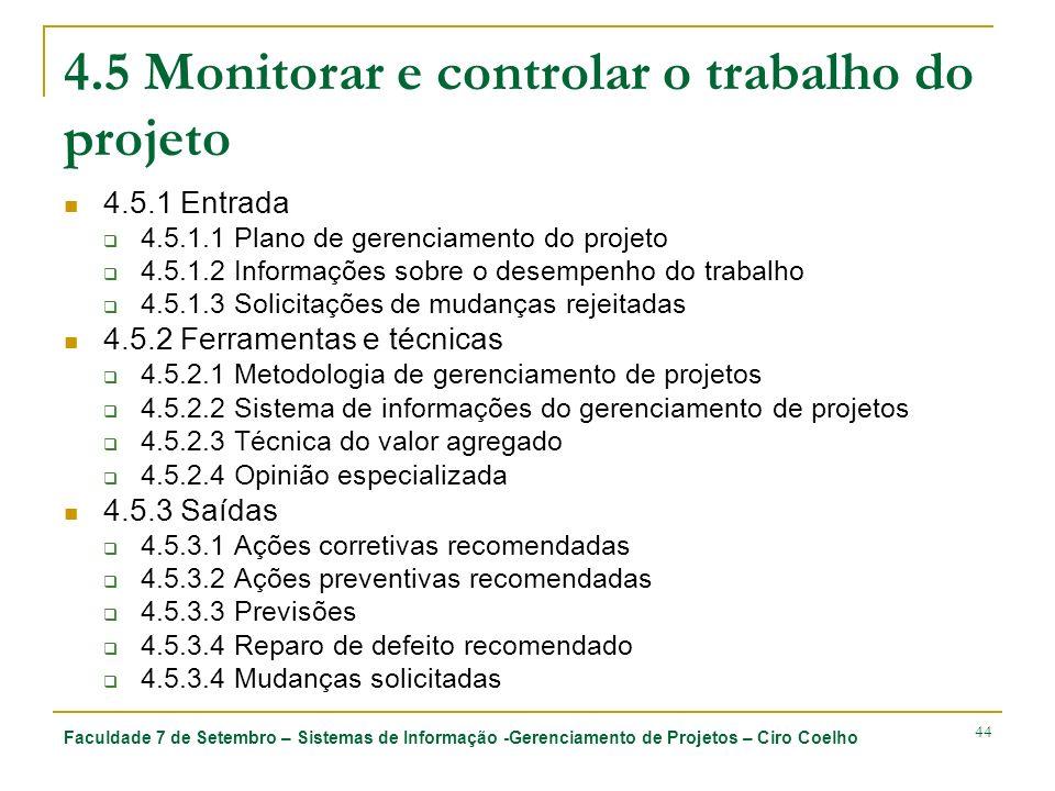 Faculdade 7 de Setembro – Sistemas de Informação -Gerenciamento de Projetos – Ciro Coelho 44 4.5 Monitorar e controlar o trabalho do projeto 4.5.1 Ent