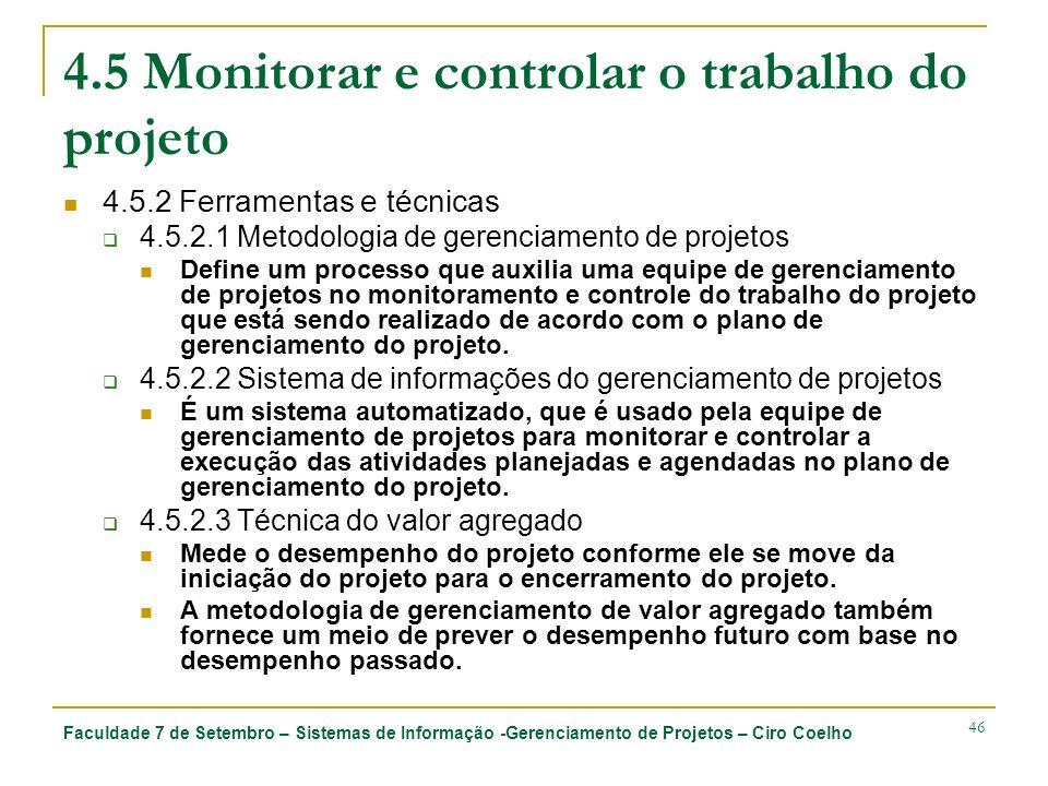 Faculdade 7 de Setembro – Sistemas de Informação -Gerenciamento de Projetos – Ciro Coelho 46 4.5 Monitorar e controlar o trabalho do projeto 4.5.2 Fer