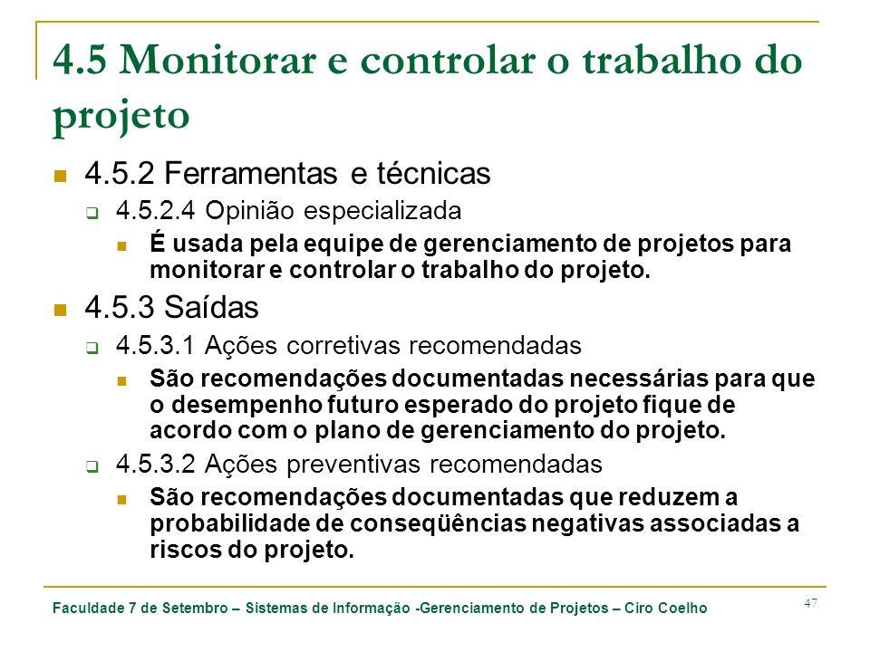 Faculdade 7 de Setembro – Sistemas de Informação -Gerenciamento de Projetos – Ciro Coelho 47 4.5 Monitorar e controlar o trabalho do projeto 4.5.2 Fer