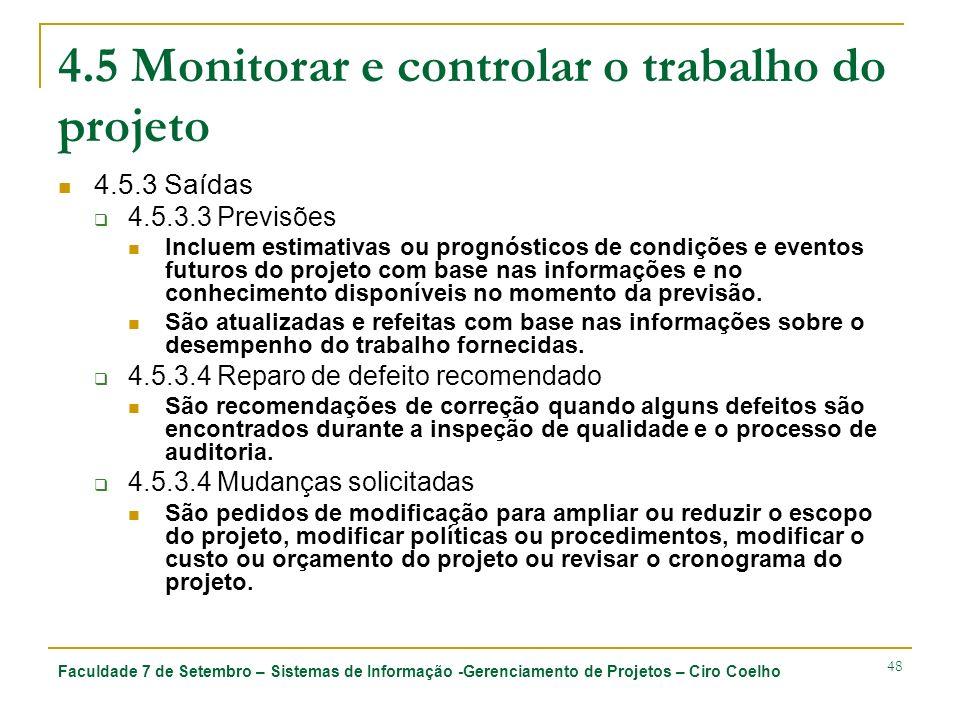 Faculdade 7 de Setembro – Sistemas de Informação -Gerenciamento de Projetos – Ciro Coelho 48 4.5 Monitorar e controlar o trabalho do projeto 4.5.3 Saí