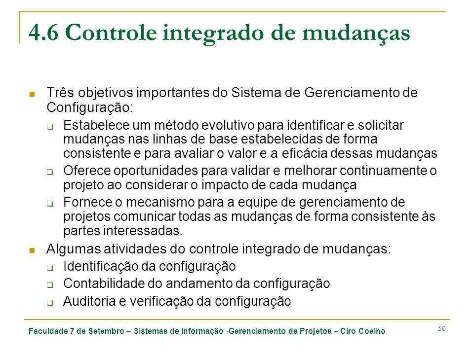 Faculdade 7 de Setembro – Sistemas de Informação -Gerenciamento de Projetos – Ciro Coelho 50 4.6 Controle integrado de mudanças Três objetivos importa