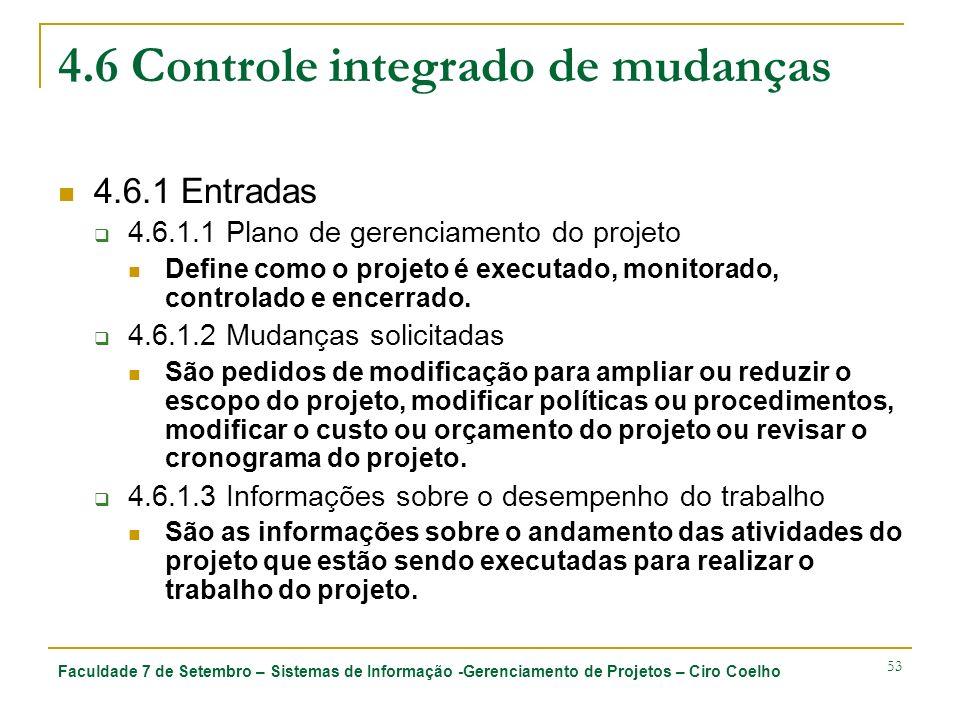 Faculdade 7 de Setembro – Sistemas de Informação -Gerenciamento de Projetos – Ciro Coelho 53 4.6 Controle integrado de mudanças 4.6.1 Entradas 4.6.1.1