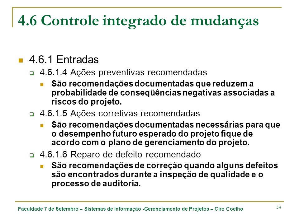 Faculdade 7 de Setembro – Sistemas de Informação -Gerenciamento de Projetos – Ciro Coelho 54 4.6 Controle integrado de mudanças 4.6.1 Entradas 4.6.1.4