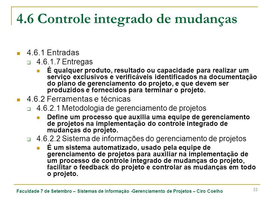 Faculdade 7 de Setembro – Sistemas de Informação -Gerenciamento de Projetos – Ciro Coelho 55 4.6 Controle integrado de mudanças 4.6.1 Entradas 4.6.1.7