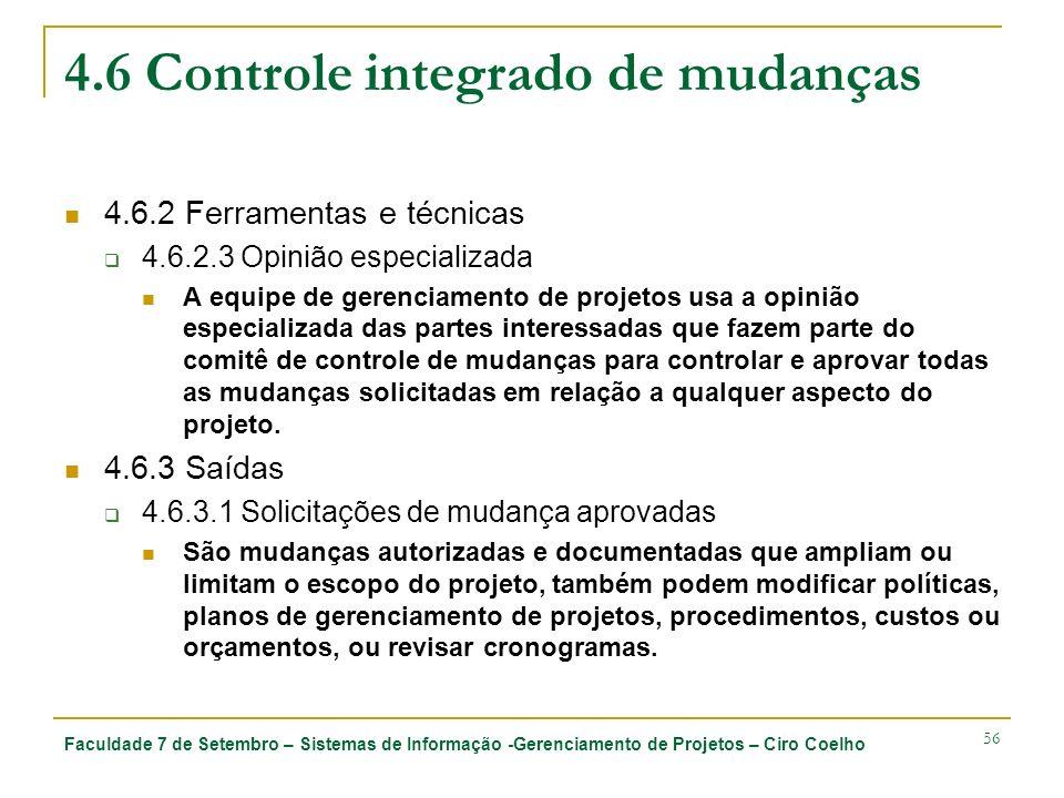 Faculdade 7 de Setembro – Sistemas de Informação -Gerenciamento de Projetos – Ciro Coelho 56 4.6 Controle integrado de mudanças 4.6.2 Ferramentas e té