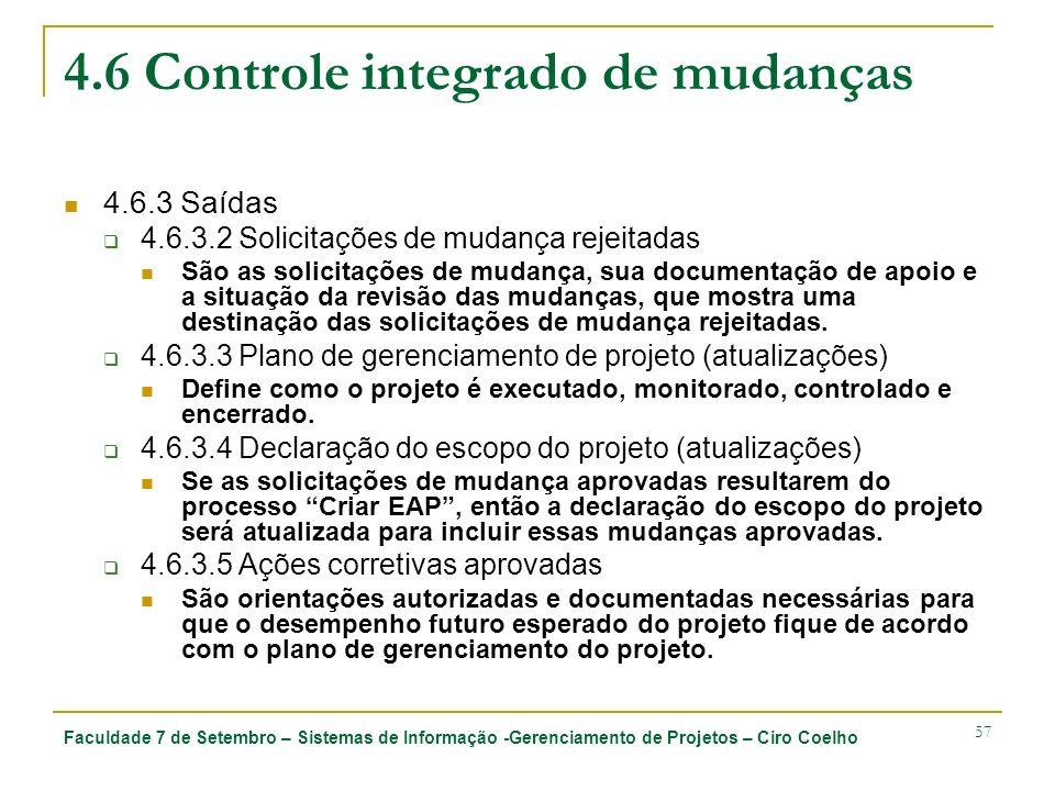 Faculdade 7 de Setembro – Sistemas de Informação -Gerenciamento de Projetos – Ciro Coelho 57 4.6 Controle integrado de mudanças 4.6.3 Saídas 4.6.3.2 S