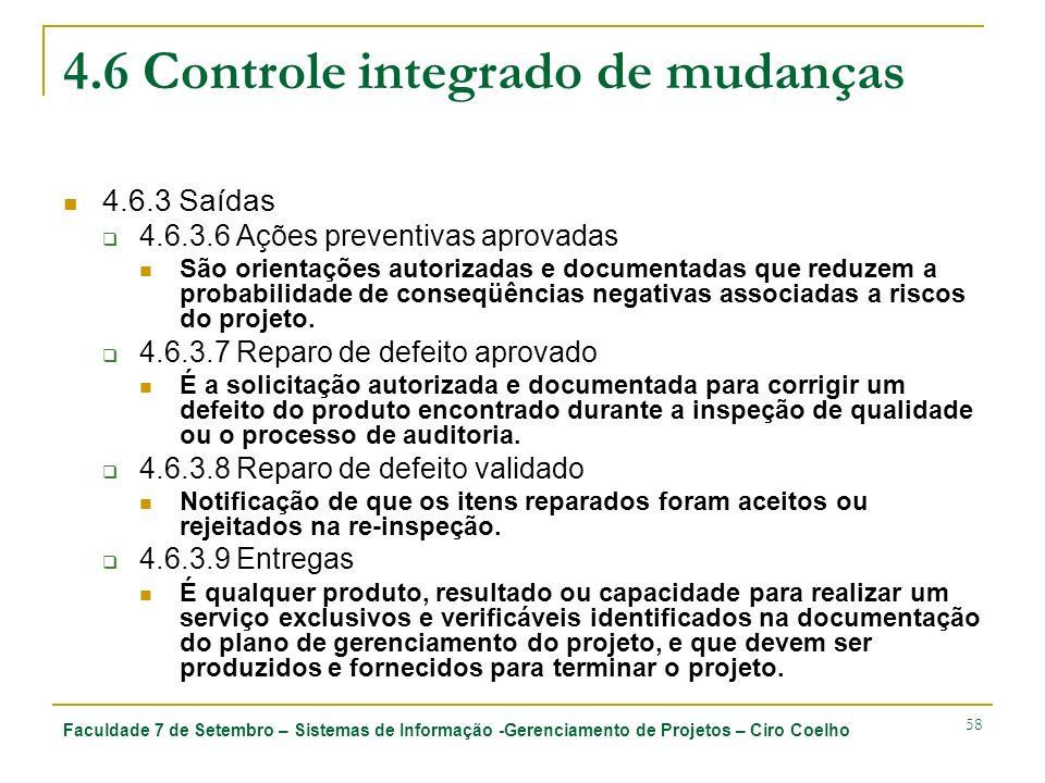 Faculdade 7 de Setembro – Sistemas de Informação -Gerenciamento de Projetos – Ciro Coelho 58 4.6 Controle integrado de mudanças 4.6.3 Saídas 4.6.3.6 A