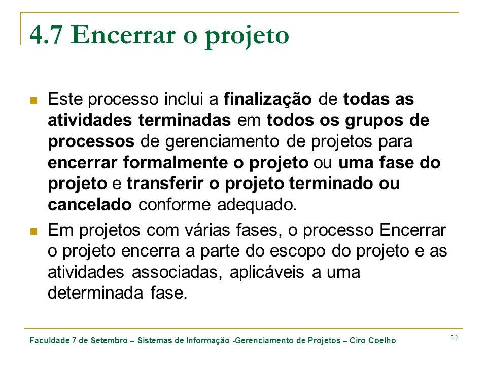 Faculdade 7 de Setembro – Sistemas de Informação -Gerenciamento de Projetos – Ciro Coelho 59 4.7 Encerrar o projeto Este processo inclui a finalização