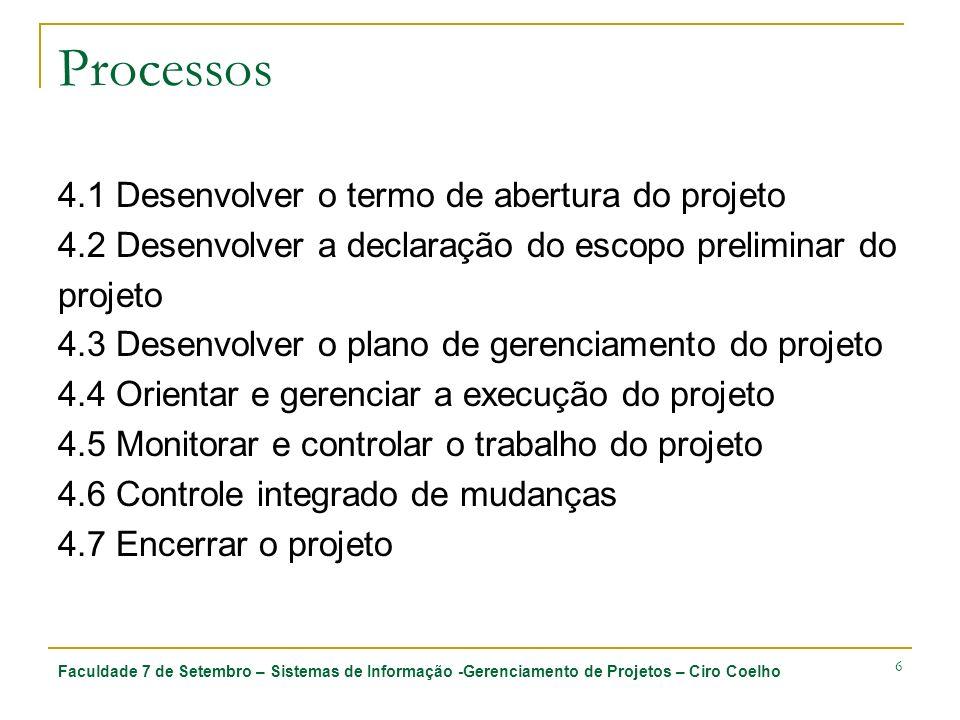 Faculdade 7 de Setembro – Sistemas de Informação -Gerenciamento de Projetos – Ciro Coelho 6 Processos 4.1 Desenvolver o termo de abertura do projeto 4